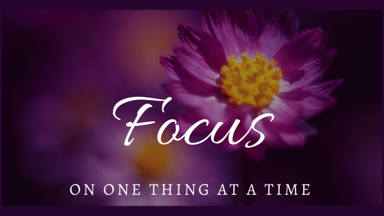 Focus on one thing at a time